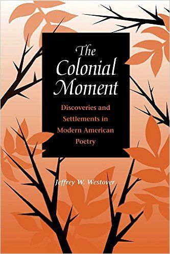 The Colonial Moment: Discoveries of Settlements in Modern American Poetry: Discoveries and Settlements in Modern American Poetry: Amazon.de: Jeffrey W. Westover: Fremdsprachige Bücher