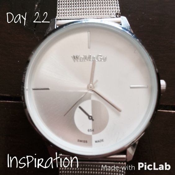 Day 22 - Inspiration { Time is my inspiration to remember to use it wisely! }