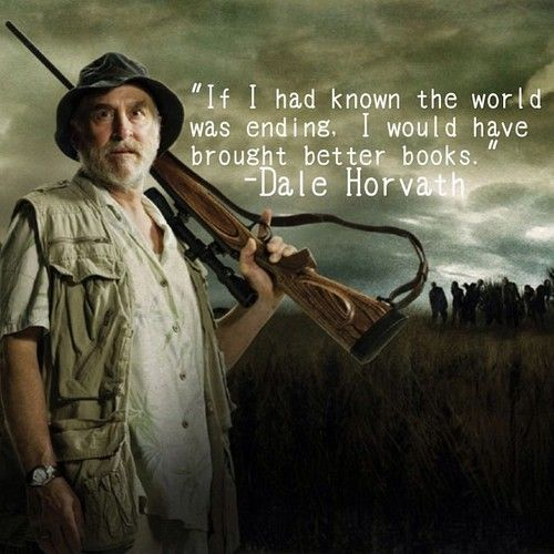 """""""If I had known the world was ending, I would have brought better books."""" ~Dale Horvath <3"""