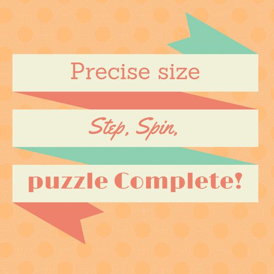 Precise size puzzle Complete! Step, Spin,