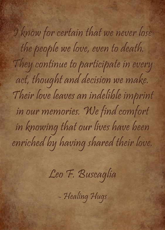 We never lose the people we love- Leo Buscaglia quote