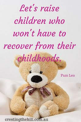 Pam Leo — 'Let's raise children who won't have to recover from their childhoods.'