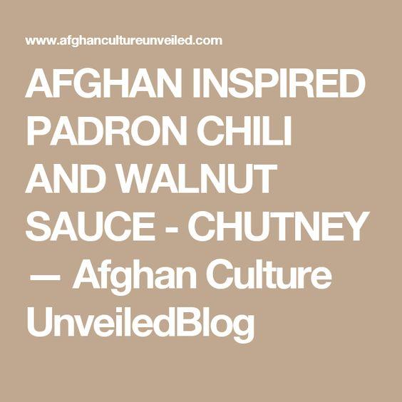 AFGHAN INSPIRED PADRON CHILI AND WALNUT SAUCE - CHUTNEY — Afghan Culture UnveiledBlog