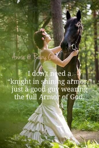 I don't need a 'knight in shining armor,' just a good guy wearing the full Armor of God.