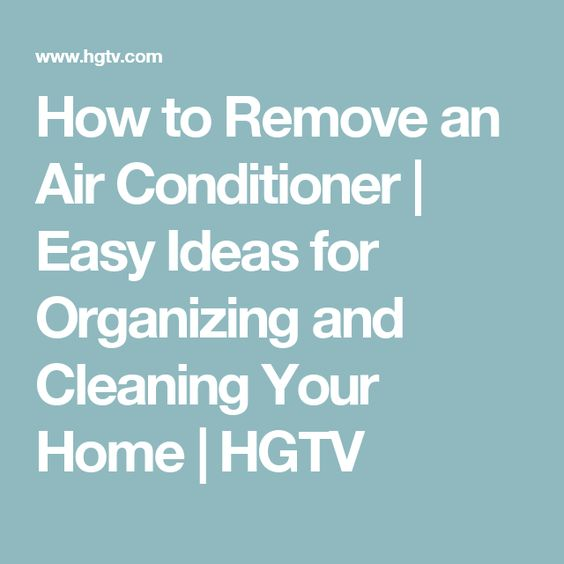 How to Remove an Air Conditioner | Easy Ideas for Organizing and Cleaning Your Home | HGTV