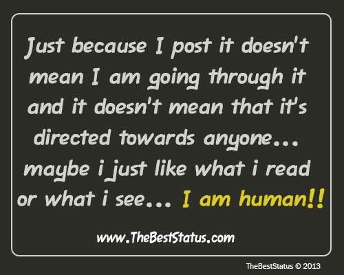 Just because I post it doesn't mean I'm going through it.   It might mean I'm trying to tell someone something.