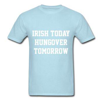 Irish Today Hungover Tomorrow Tshirt, Graphic Tee, St Patricks Day