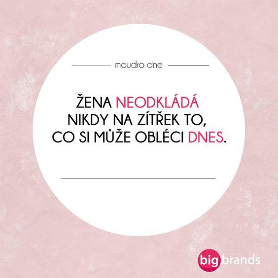 Neodkládejte nic na zítra. Zítřek už být nemusí!  www.bigbrands.cz