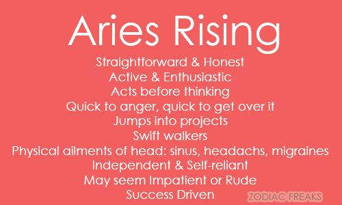 Traits of Aries Rising/Ascendent. NOTE: This is not the same as the sun sign - aka the day someone is born. Rising Signs change bi-hourly (12 signs over a span of 24 hours) and it is essential to know the time (and place as well as date) of birth in order to calculate. Our Ascendant signifies our outward personality that others, specifically strangers or new people see as well as some of our mannerisms, called our Astrological Mask. It can also have an influence on our childhood. If you do…