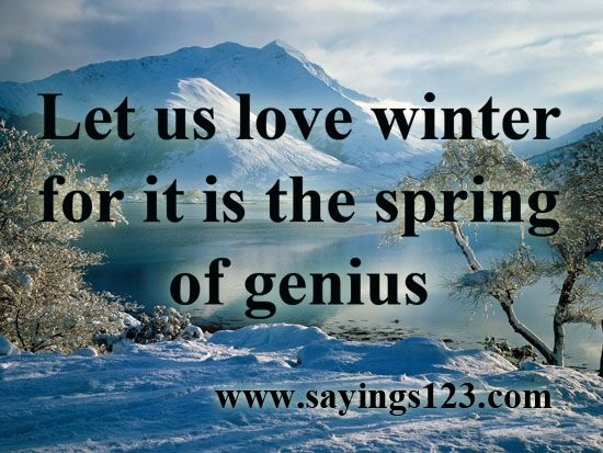 Let Us Love Winter, For It Is The Spring Of Genius | Sayings 123 | Quotes  And Sayings | Pinterest