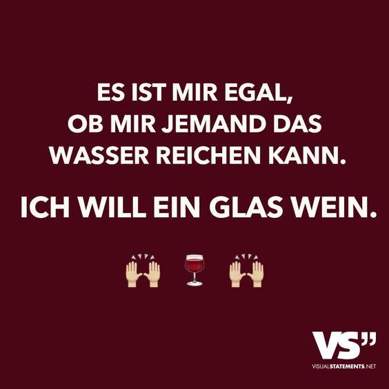 Es ist mir egal, ob mir jemand das Wasser reichen kann. Ich will ein Glas Wein.
