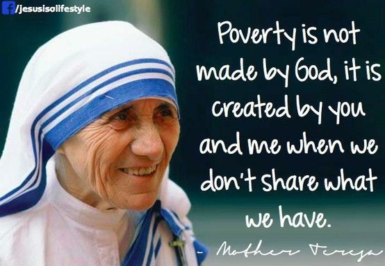 """Poverty is not made by GOD, it is created by you and me when we don't share what we have."" - Mother Teresa #inspiration #positive #words:"