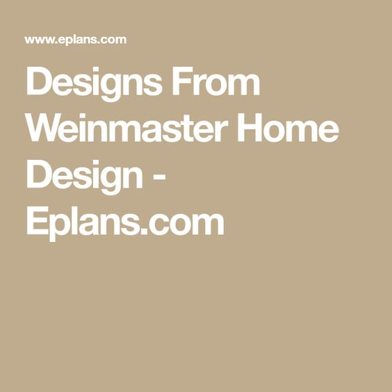 Designs From Weinmaster Home Design Eplans Com In 2020 Design House Design Home
