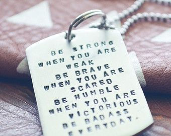 Be Strong When You Are Weak Necklace - Be Badass Everyday Necklace - Graduation Gift - Cancer Survivor - Best Friend Necklace - Dog Tag