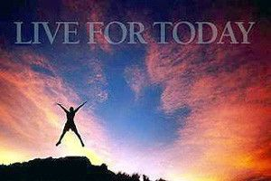 Live For Today .. OM