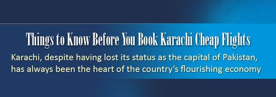 Things to Know Before You Book Karachi Cheap Flights Travel Trolley has a wide range of information about Pakistan