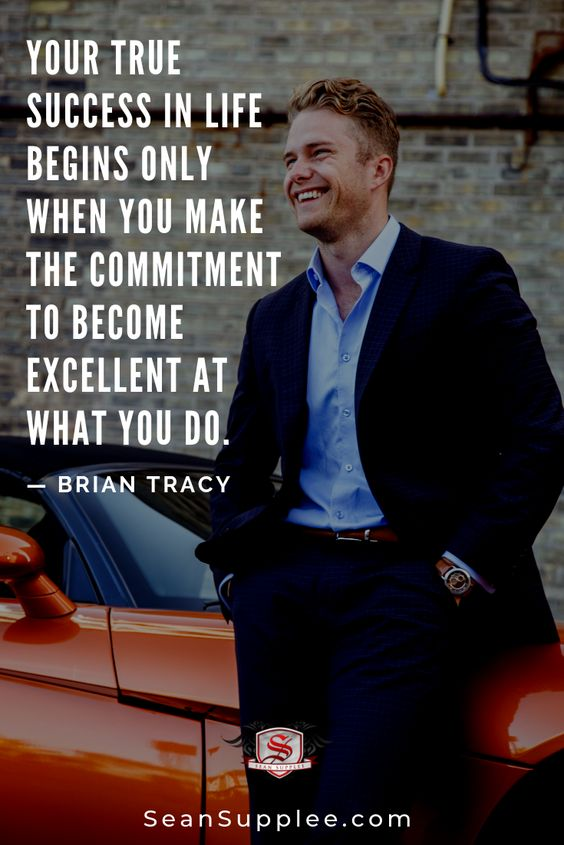 """Your True Success In Life Begins Only When You Make The Commitment To Become Excellent At What You Do. - Brian Tracy"