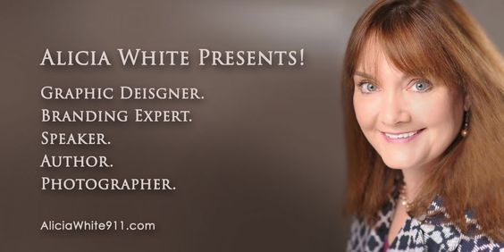 Alicia White: Graphic design and branding expert. Speaker and two time author. Photographer. www.AliciaWhite911.com