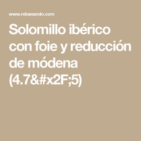 Solomillo ibérico con foie y reducción de módena (4.7/5)