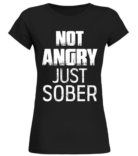 NOT ANGRY JUST SOBER T SHIRT GIFT FOR MEN WOMEN KIDS did we