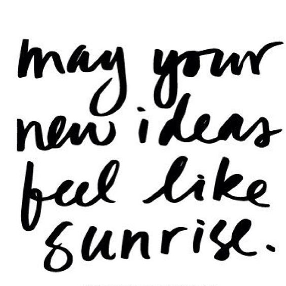 may your new ideas feel like sunrise | #inspirational: Ideas Quote, Ideas Feel, Ideas Sunrise, Inspire Quotes, Quotes To Live By, Good Morning, Words Quotes, Yesss