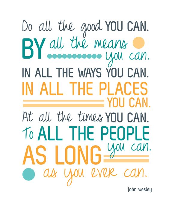 do good quote - do all the good you can in all the ways you can… I think I love this.. maybe because I'm a DG and a Methodist so this hits those both :D