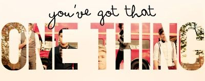cause you've got that one thing<3