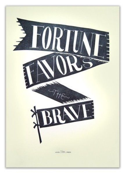 .: Brave Quotes, Business Quotes, Inspirational Quotes, Be Brave, Favorite Quotes, Fortune Favors, Lilco Letterpress, Fortune Favours