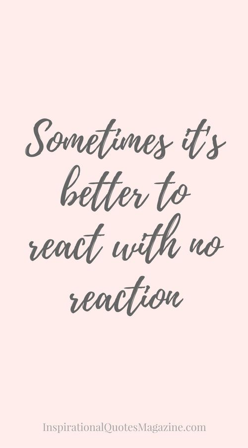 Good Quote About Life Cool Sometimes It's Better To React With No Reaction  Inspirational