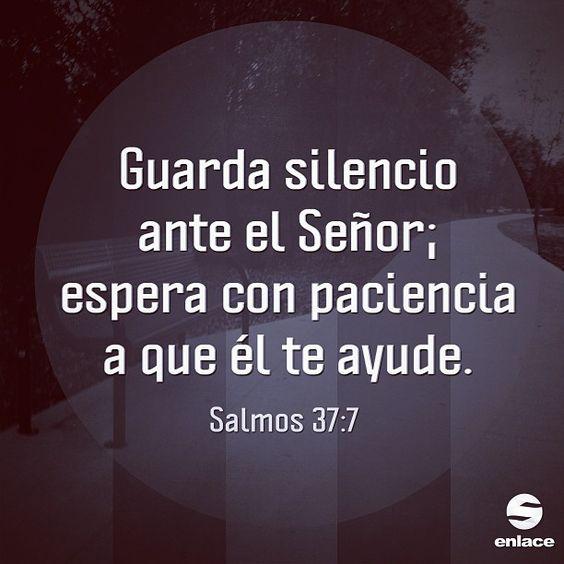Guarda silencio ante el Señor; espera con paciencia a que él te ayude. - Salmos 37:7