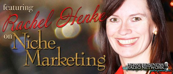 @RachelHenke on Niche Marketing on Home Business Radio Network  http://homebusinessradionetwork.com/