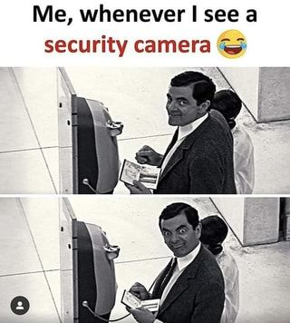 Me Whenever I See A Security Camera E Ifunny In 2020 Very Funny Memes Crazy Funny Memes Really Funny Memes