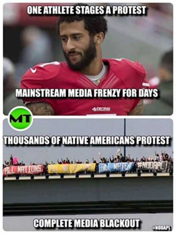 One athlete stages a protest and the mainstream media is in a frenzy for days. Thousands of Native Americans protest and there is a complete media blackout. | Wake up people, the news you see is managed and is little better than propaganda anymore!