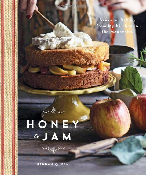 Honey and Jam: Seasonal Baking from My Kitchen in the Mountains: Hannah Queen: 9781617690914: Amazon.com: Books