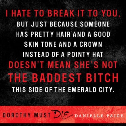 Dorothy Must Die Quotes - I feel like I should read this book but I haven't even read the original...: