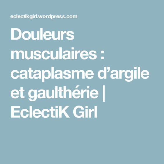 Douleurs musculaires : cataplasme d'argile et gaulthérie | EclectiK Girl