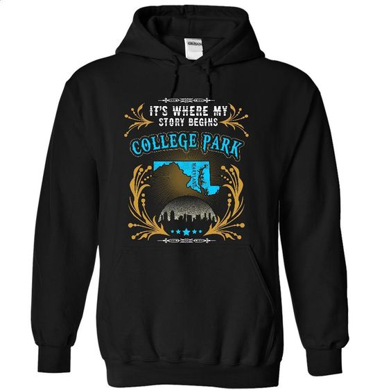 College Park – Maryland Place Your Story Begin 2203 T Shirt, Hoodie, Sweatshirts - cool t shirts #tee #fashion