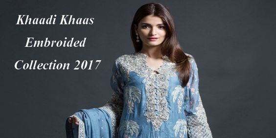 Khaadi Khaas Embroided Collection 2017 for The Wedding Season - Find Beauty Tips & Trick...