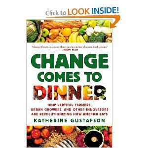 Change Comes to Dinner: How Vertical Farmers, Urban Growers, and Other Innovators Are Revolutionizing How America Eats [Paperback]