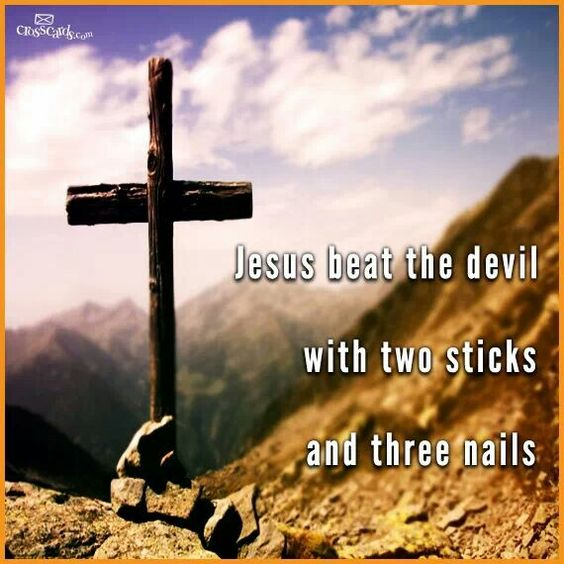 Jesus beat the devil with two sticks and three nails:
