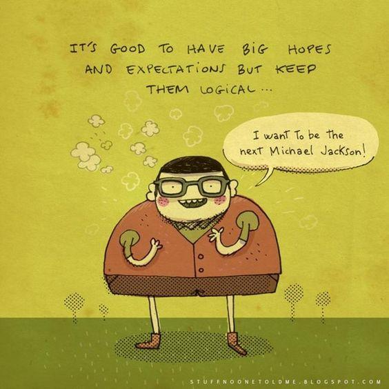 18. É bom ter grandes esperanças e expectativas, mas não exagere.
