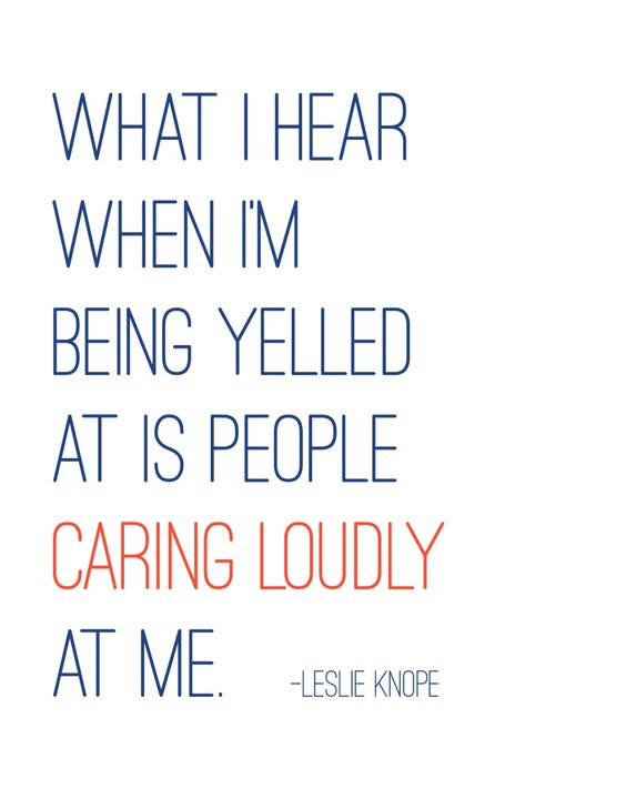 Parks and Recreation 8x10 printable pdf - Leslie Knope quote - What I hear when I'm being yelled at is people caring loudly at me.