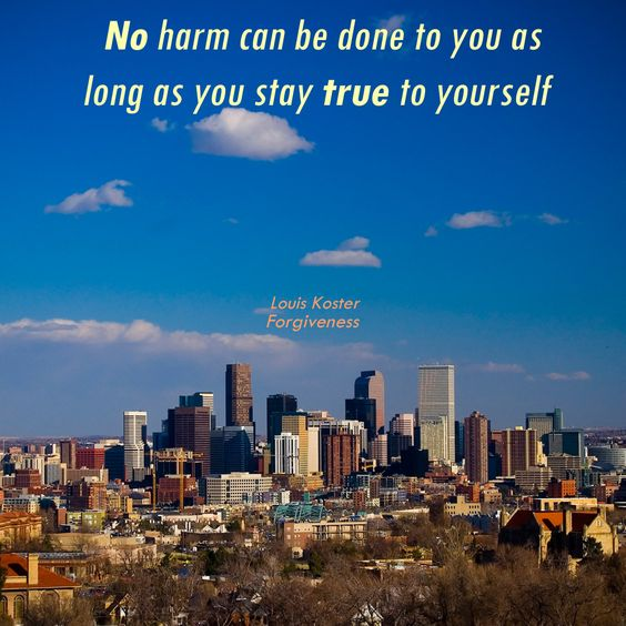 No harm can be done to you as long as you stay true to yourself. Dr. Louis Koster. http://www.louiskoster.com/free-ebook