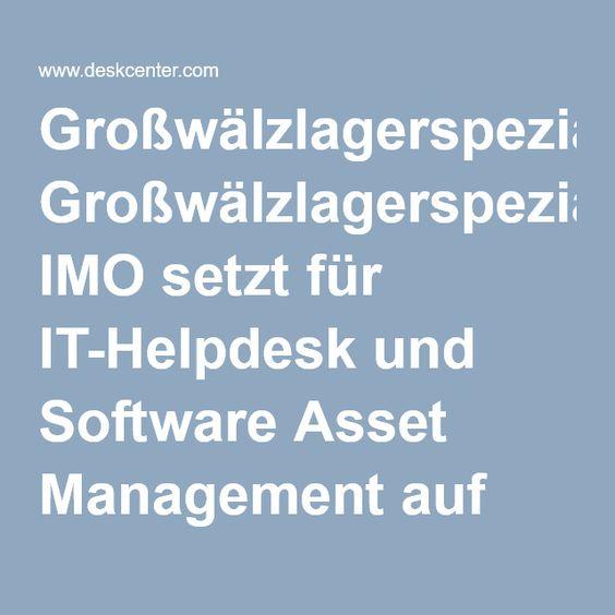Großwälzlagerspezialist IMO setzt für IT-Helpdesk und Software Asset Management auf DeskCenter