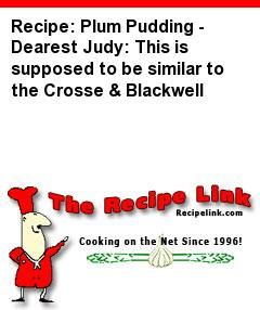 Recipe: Plum Pudding - Dearest Judy: This is supposed to be similar to the Crosse & Blackwell - Recipelink.com