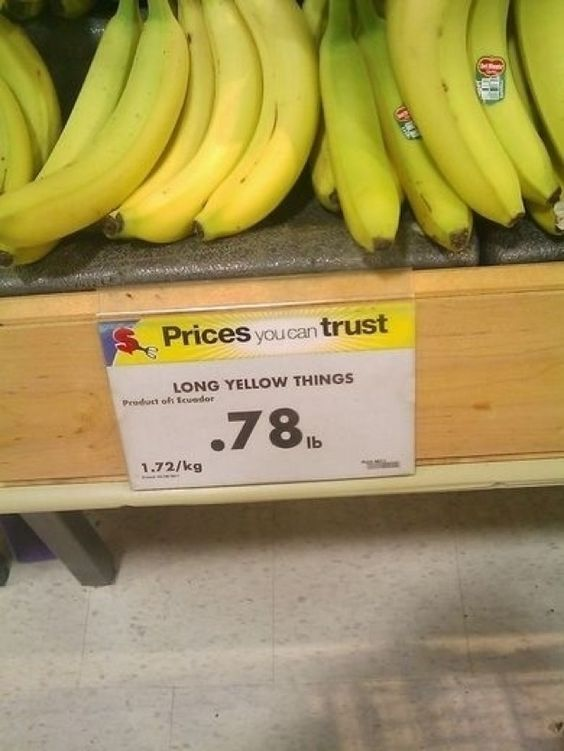 Hummm,  these are highly literal bananas.Oh I'm sorry... long yellow things, how foolish of me.