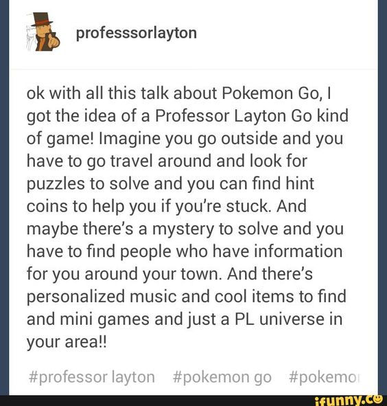 layton, professorlayton, tumblr, tumblrpost, pokemongo