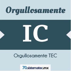 Orgullosamente IC 70 Aniversario | Tecnológico de Monterrey -