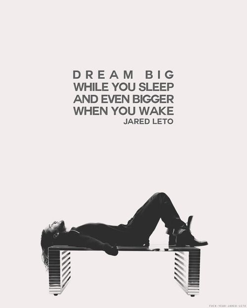 jared leto jared leto quotes and dream big on pinterest