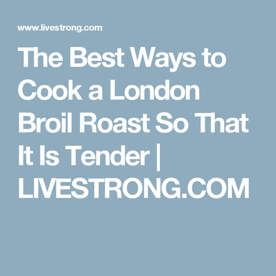 The Best Ways to Cook a London Broil Roast So That It Is Tender | LIVESTRONG.COM
